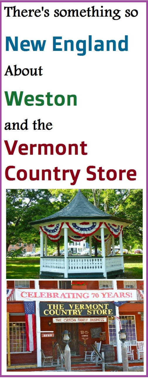 Weston VT and the Vermont Country Store will bring you right into the authetnic feeling of classic New England.